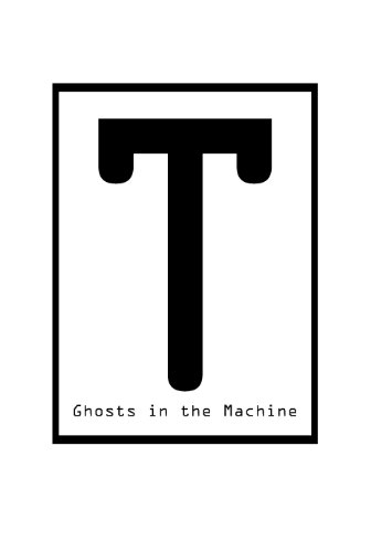 T: Ghosts in the Machine (2017)