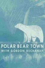 Смотреть трейлер Life in Polar Bear Town with Gordon Buchanan (2016)