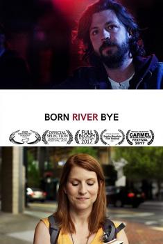Смотреть трейлер Born River Bye (2017)