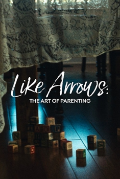 Like Arrows: The Art of Parenting (2018)